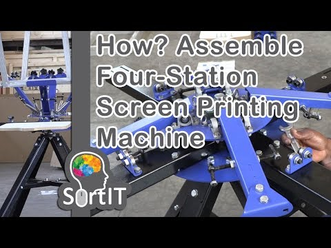 #SortIT, How to Assemble Four Colour Four Station Silkscreen Printing Machine, Step by Step Guide